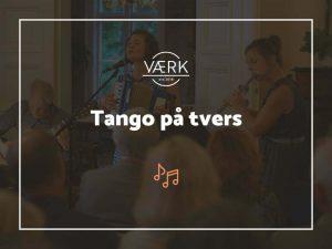 Tango på tvers - VÆRK